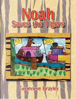 Noah Saves the Tigers by Genevieve Brayley