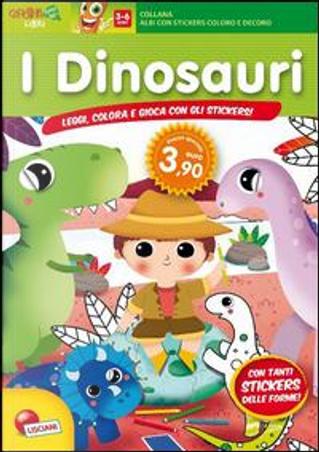 Il mondo dei dinosauri. Con adesivi by Lisciani