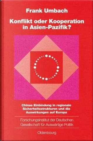 Konflikt Oder Kooperation in Asien Pazifik? by Frank Umbach