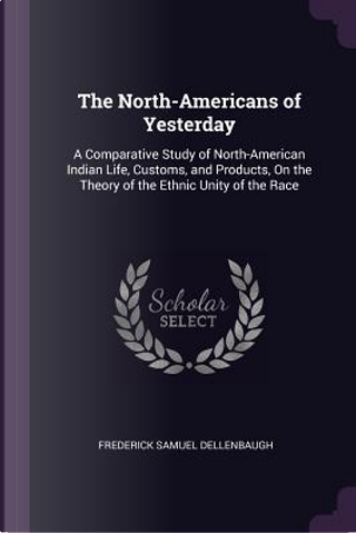 The North-Americans of Yesterday by Frederick Samuel Dellenbaugh
