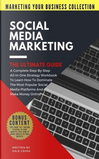 Social Media Marketing - The Ultimate Guide by Dale Cross