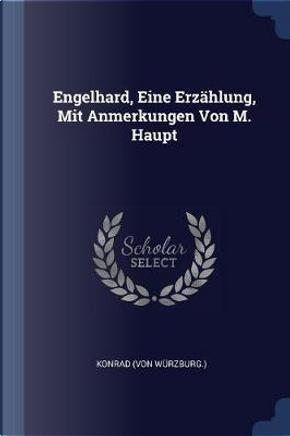 Engelhard, Eine Erzählung, Mit Anmerkungen Von M. Haupt by Konrad (Von Wurzburg ).