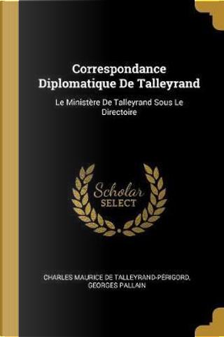 Correspondance Diplomatique de Talleyrand by Charles Maurice De Talleyrand-Perigord