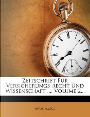 Zeitschrift Fur Versicherungs-Recht Und Wissenschaft, Volume 2. by ANONYMOUS