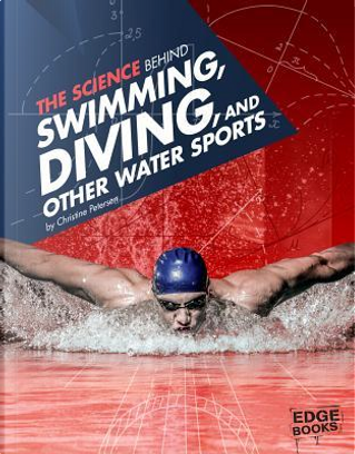 The Science Behind Swimming, Diving, and Other Water Sports by Amanda Lanser