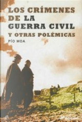 Los crimenes de la Guerra Civil y otras POLEMICAS/ Crimes of The Civil War and Other Controversies by Pio Moa