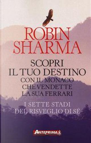 Scopri il tuo destino con il monaco che vendette la sua Ferrari. I sette stadi del risveglio di sé by Robin S. Sharma