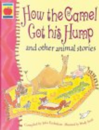 How the Camel Got His Hump and Other Stories by Julia Eccleshare