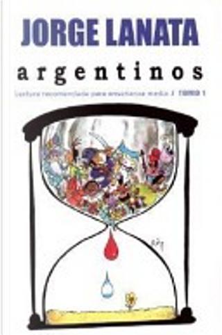 Argentinos 1. Lectura Recomendada Para Ensenanza Media by Jorge Lanata