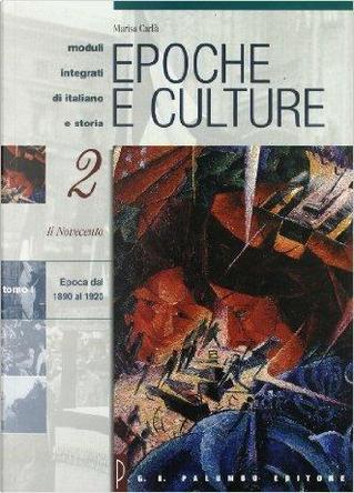 Epoche e culture. Luoghi tempi protagonisti della cultura della storia e della vita sociale. Per le Scuole by Marisa Carlà