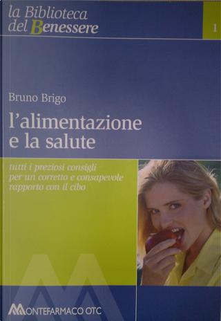 L'alimentazione e la salute by Bruno Brigo