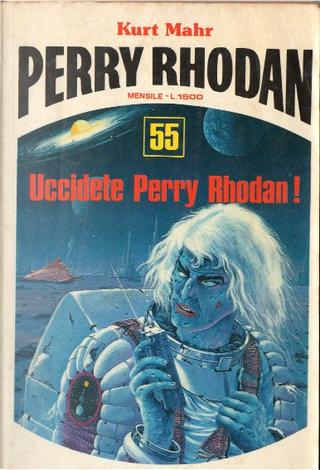 Uccidete Perry Rhodan! by Antonio Bellomi, Kurt Mahr, Miriam Poloniato, Pier Francesco Prosperi