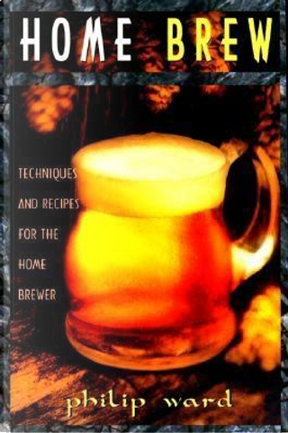 Home Brew by Philip Ward