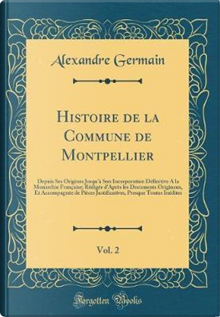 Histoire de la Commune de Montpellier, Vol. 2 by Alexandre Germain