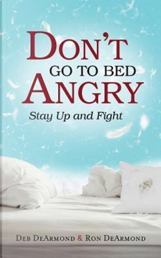 Don't Go to Bed Angry by Deb Dearmond