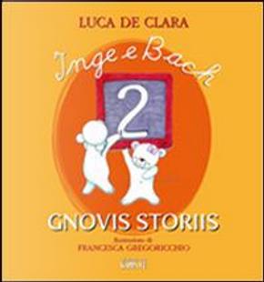 Inge e Bach gnovis storiis. Testo friulano by Luca De Clara