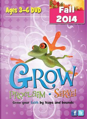 Grow, Proclaim, Serve! Ages 3-6 by Creative Communications