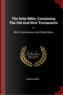 The Holy Bible, Containing the Old and New Testaments ... by Adam Clarke