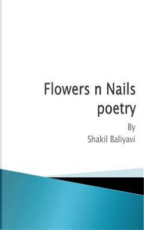 Flowers N Nails by Shakil Ahmed Baliyavi