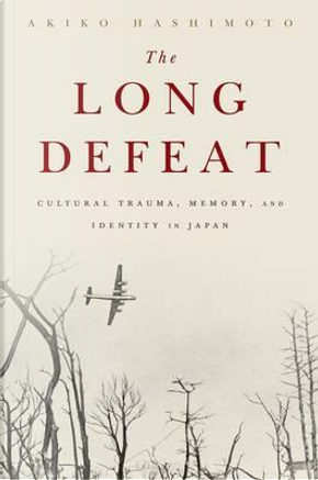 The Long Defeat by Akiko Hashimoto