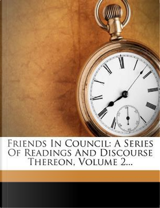Friends in Council by Arthur Helps