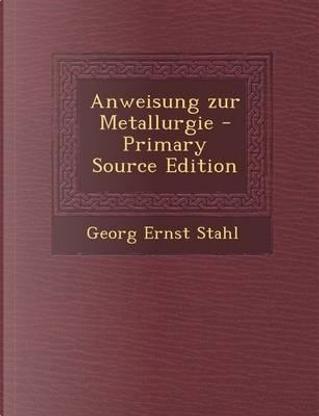 Anweisung Zur Metallurgie by Georg Ernst Stahl