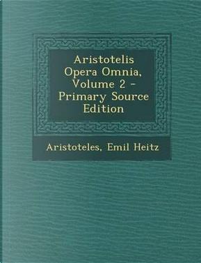 Aristotelis Opera Omnia, Volume 2 by Emil Heitz