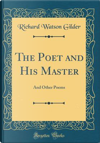 The Poet and His Master by Richard Watson Gilder