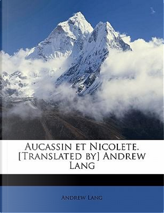 Aucassin Et Nicolete. [Translated By] Andrew Lang by ANDREW LANG
