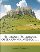Hermanni Boerhaave Opera Omnia Medica ...... by Hermann Boerhaave