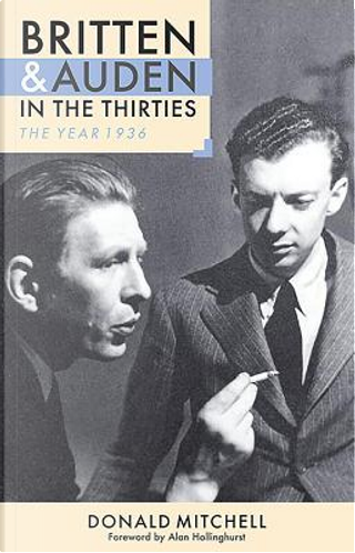 Britten and Auden in the Thirties by DONALD MITCHELL