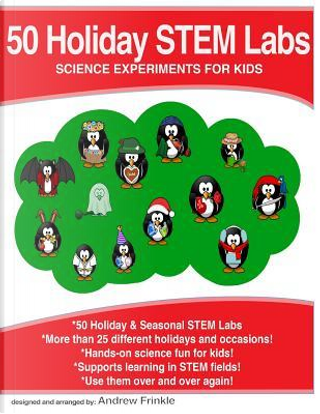 50 Holiday STEM Labs by Andrew Frinkle