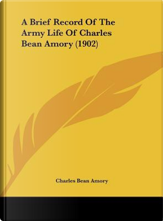 A Brief Record of the Army Life of Charles Bean Amory (1902) by Charles Bean Amory