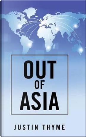 Out of Asia by Justin Thyme