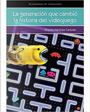 La generación que cambió la historia del videojuego by Ricardo Martínez Cantudo