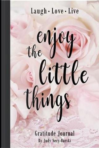 Enjoy the Little Things - Gratitude Journal by Judy Sery-Barski