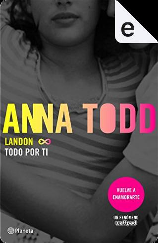 Landon. Todo por tí by Anna Todd