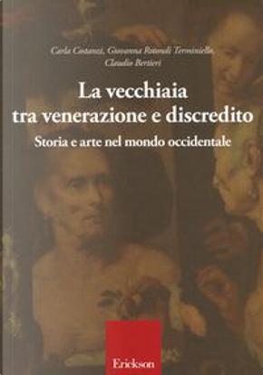 La vecchiaia tra venerazione e discredito. Storia e arte nel mondo occidentale by Carla Costanzi