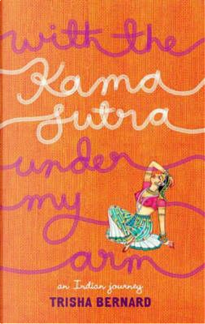 With the Kama Sutra Under My Arm by Patricia Scot Bernard