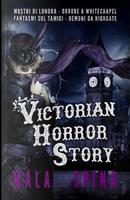 Victorian Horror Story by Mala Spina