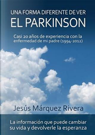 Una forma diferente de ver el Parkinson by Jesus Marquez Rivera