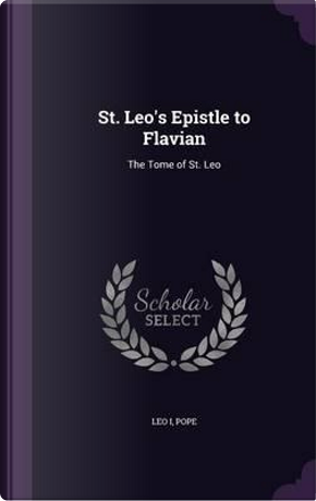 St. Leo's Epistle to Flavian by Leo I Pope