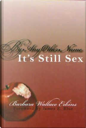 By Any Other Name It's Still Sex by Barbara Wallace Erkins
