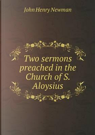 Two Sermons Preached in the Church of S. Aloysius by Newman John Henry