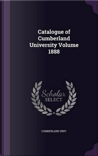 Catalogue of Cumberland University Volume 1888 by Cumberland Univ