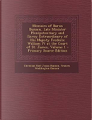 Memoirs of Baron Bunsen, Late Minister Plenipotentiary and Envoy Extraordinary of His Majesty Frederic William IV at the Court of St. James, Volume 1 by Christian Karl Josias Bunsen