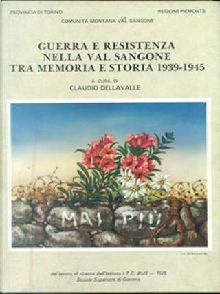 Guerra e Resistenza nella Val Sangone tra memoria e storia, 1939-1945 by