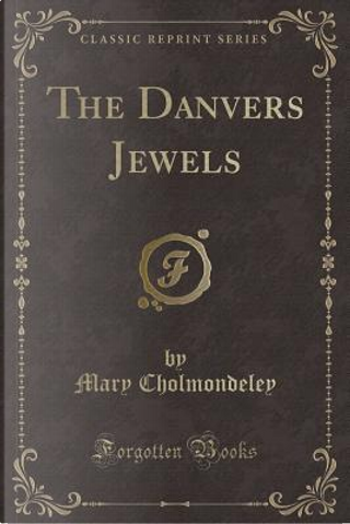 The Danvers Jewels (Classic Reprint) by Mary Cholmondeley