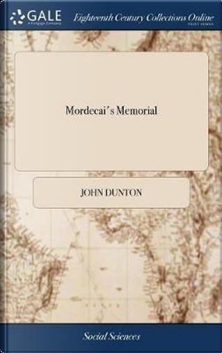 Mordecai's Memorial by John Dunton