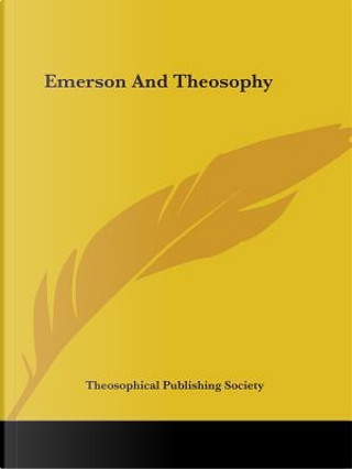 Emerson and Theosophy by Theosophical Publishing Society